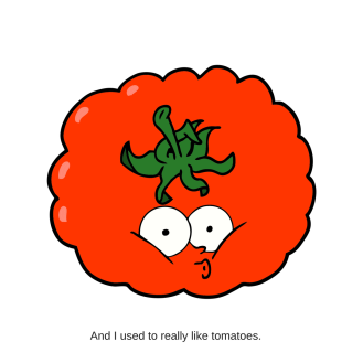 And I used to like tomatoes